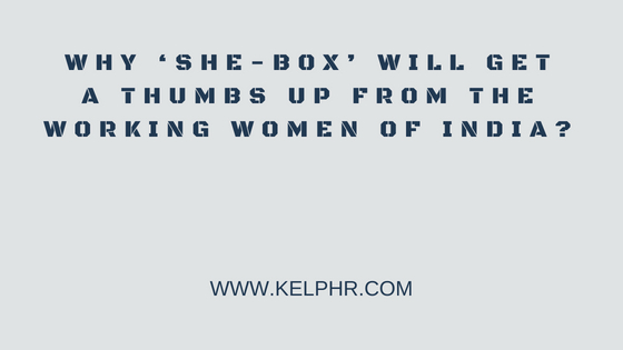 SHe Box - Why 'SHe-Box' will get a thumbs up from the working women of India?