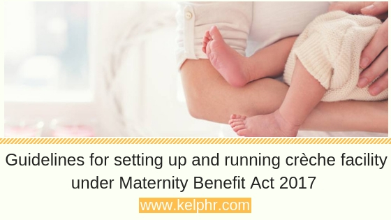 Maternity Act - Key Highlights of the Guidelines for setting up and running crèche facility under Maternity Benefit Act 2017
