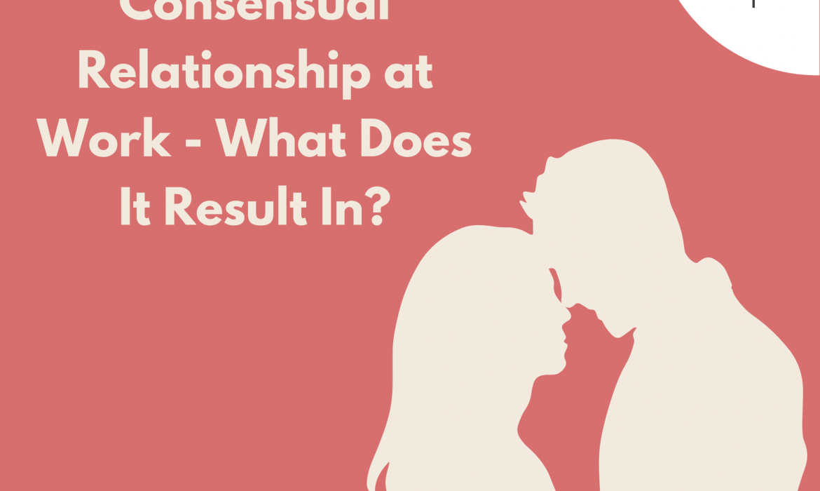 Consensual Relationship at Work – What Does It Result In?