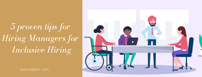 5 proven tips for Hiring Managers for Inclusive Hiring