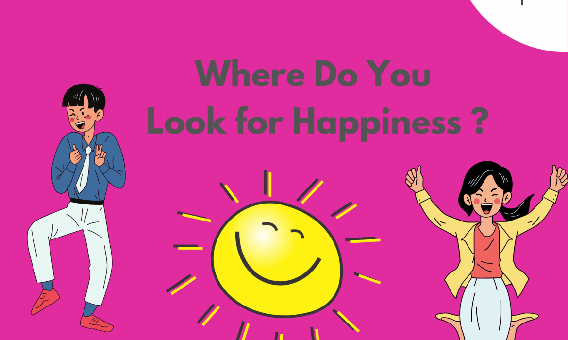 Where Do You Look for Happiness?