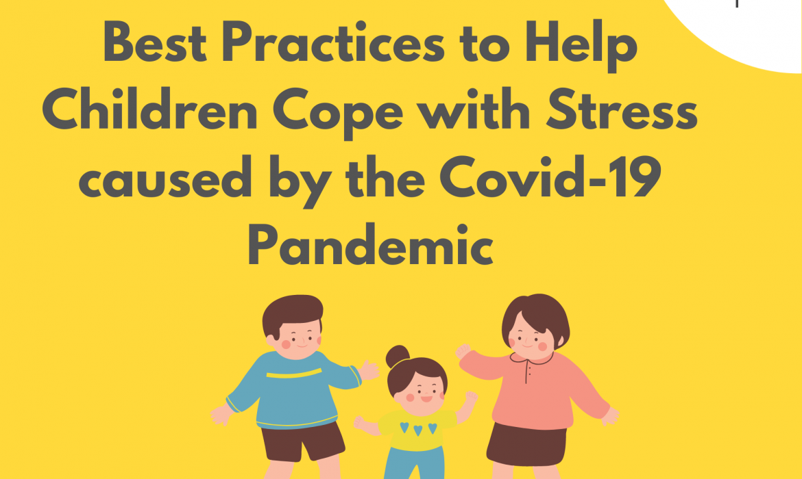 Best Practices to Help Children Cope with Stress caused by the Covid-19 Pandemic